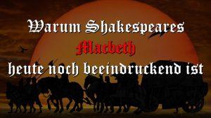 Warum Shakespeares Macbeth heute noch beeindruckend ist
